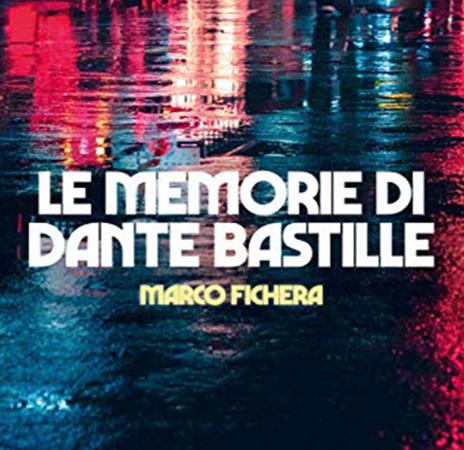 Le memorie di Dante Bastille, di Marco Fichera